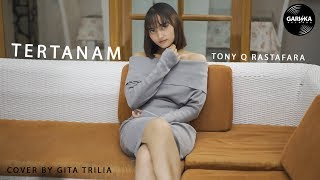 Download TONY Q RASTAFARA - TERTANAM (Cover By Gita Trilia)