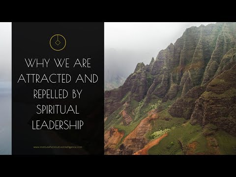 Why we are attracted and repelled by spiritual leadership