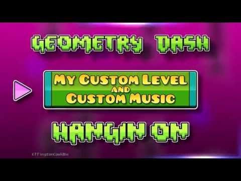 Geometry Dash - My Custom Level - Hangin On