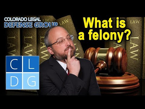 How does Colorado define a felony in criminal law? Four things to know.