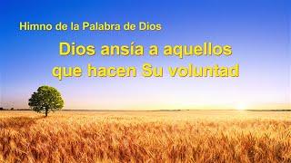 Himno cristiano | Dios ansía a aquellos que hacen Su voluntad