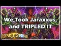 We Took Jaraxxus, and TRIPLED IT - Boomsday / Hearthstone