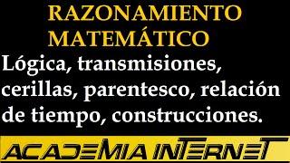 Razonamiento Lógico, transmisiones, cerillas, parentesco, relación de tiempo, construcciones