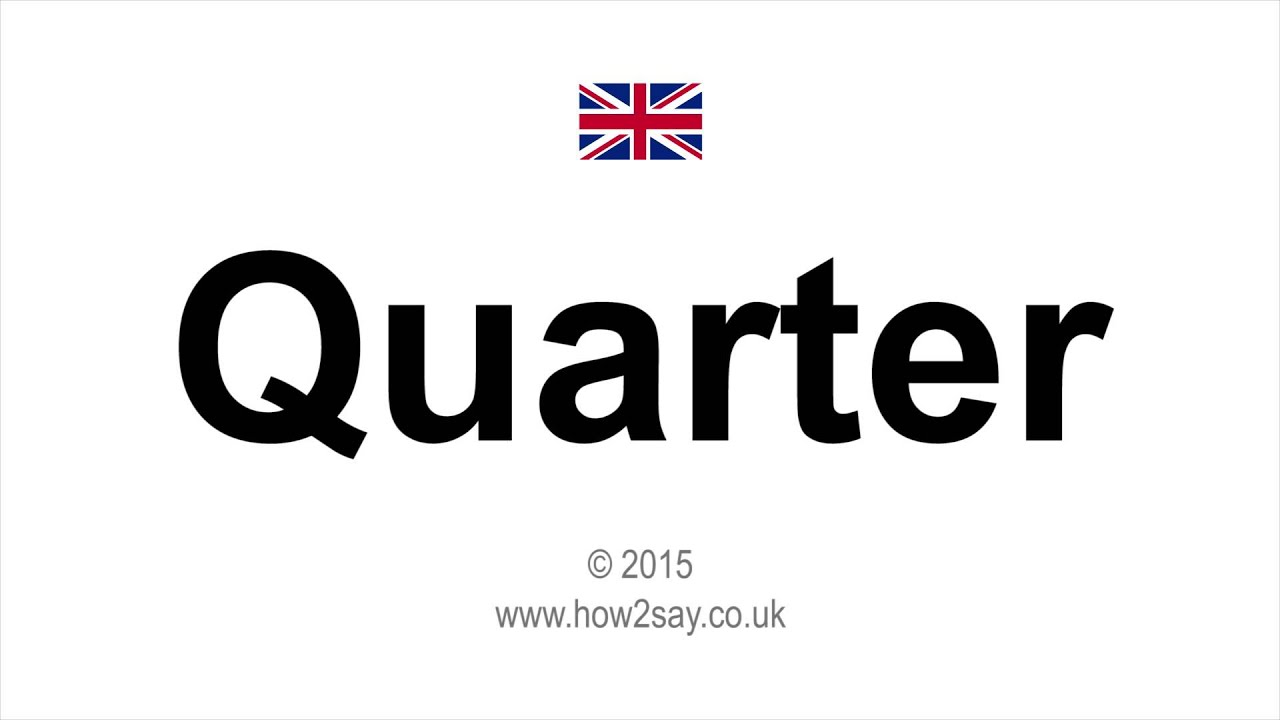 How To Pronounce Quarter In Uk British English Youtube