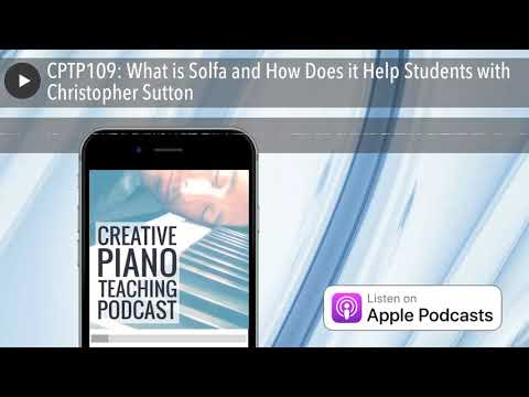 CPTP109: What is Solfa and How Does it Help Students with Christopher Sutton