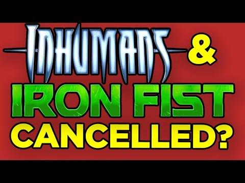 Inhumans CANCELLED? Iron Fist CANCELLED? (UPDATED!)