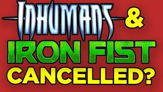 Inhumans CANCELLED? Iron Fist CANCELLED? (UPDATED!)
