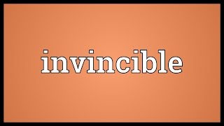 Invincible Meaning