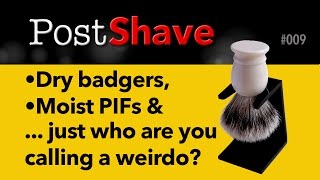 Post Shave 009: Drying brushes, shave soap safety and pre-shave weirdness.