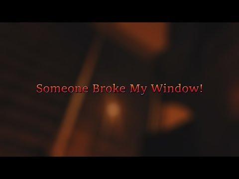 Someone Broke My Window..