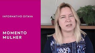 Momento Mulher | Informativo Oitava