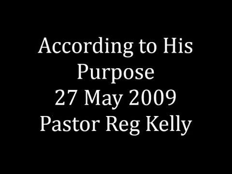 according to his purpose 27 may 2009 pastor reg kelly youtube
