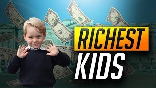 Top 10 Richest Kids in the World 2018