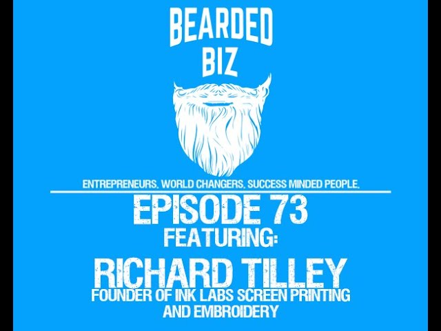 Bearded Biz Show Ep. 73 - Richard Tilley - Founder of Ink Labs Screen Printing & Embroidery