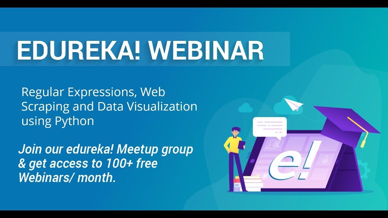 Edureka Python Webinar | RegEx, Web Scraping & Data Visualization Using  Python | Edureka Masterclass