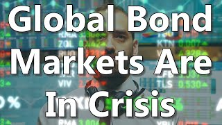Global Bond Markets Are In Crisis