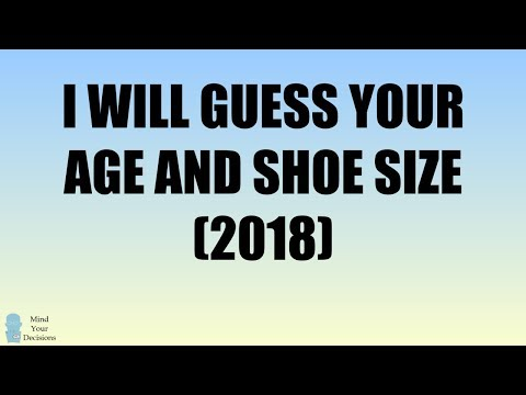 I Will Guess Your Age And Shoe Size (2018) – Mind Your Decisions