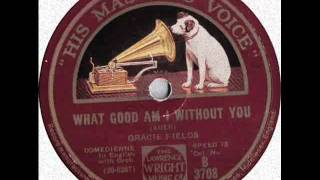 Gracie Fields What good am I without you