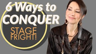 6 Ways to Conquer Stage Fright