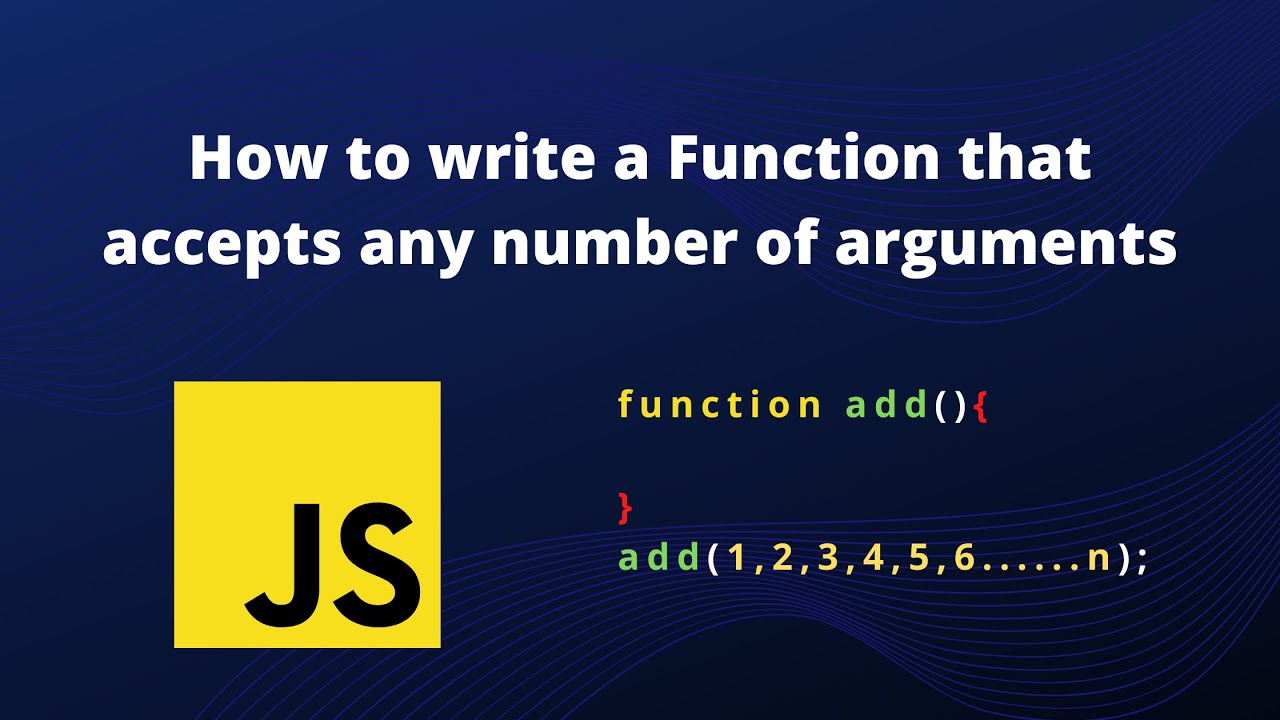 How to Write a Function That Accepts Any Number Of Arguments in JavaScript