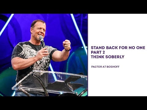 Stand Back For No One Part 2 Think Soberly | Pastor At Boshoff | 15 October 2017 | PM