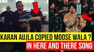 KARAN AUJLA Copied SIDHU MOOSE WALA In His New Song Here And There Of Bacthafucup Album ?