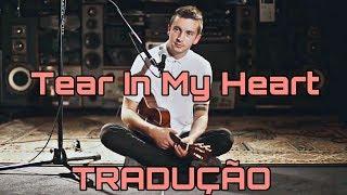 Tear In My Heart - twenty one pilots - Acoustic (tradução)