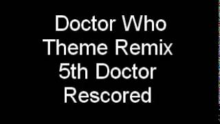 Doctor Who Theme Remix - 5th Doctor Rescored