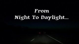 From Night To Daylight....