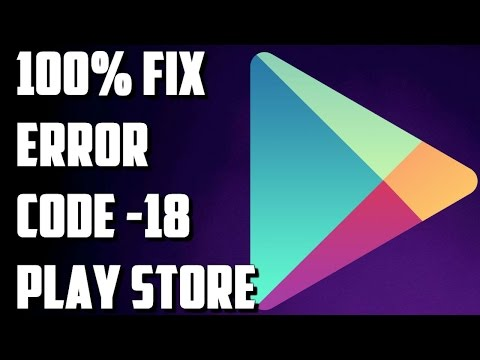 How To 100% Fix Error Code -18 on Google Play Store