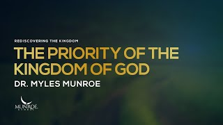 The Priority of the Kingdom of God | Dr. Myles Munroe