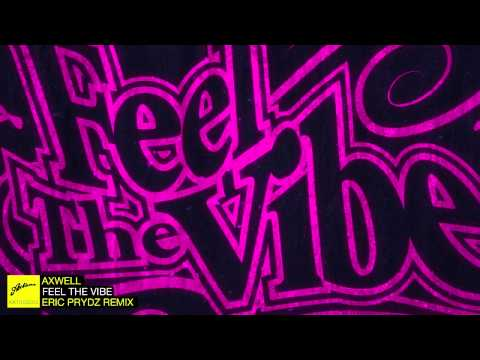 Axwell  Feel The Vibe Eric Prydz Remix