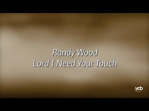 Randy Wood - Lord I Need Your Touch