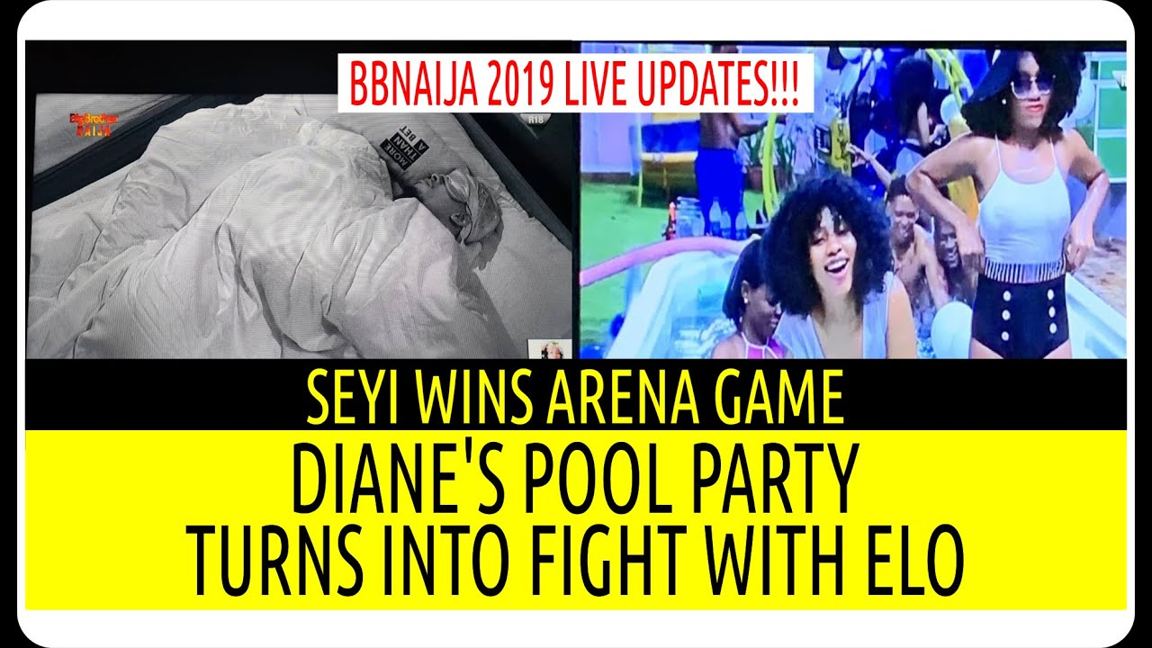 BBNaija 2019 LIVE UPDATES | DIANE'S POOL PARTY TURNS INTO FIGHT WITH ELO | SEYI WINS ARENA GAME