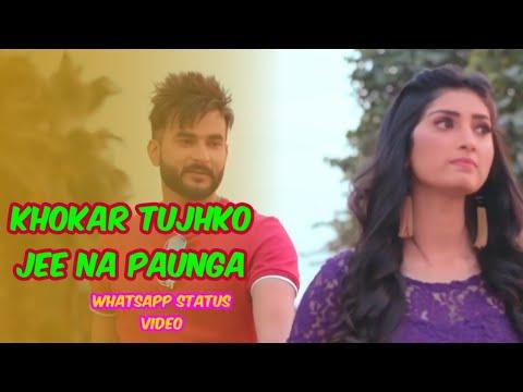Khokar Tujhko Jee Na Paunga Ll Love Status Ll WhatsApp Status Video