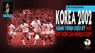 THE LOCKER ROOM NO.10 | HÀN QUỐC 2002 - DIỆU KÌ HAY VẾT GỢN WORLD CUP