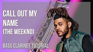 How to play Call Out My Name by The Weeknd on Bass Clarinet (Tutorial)