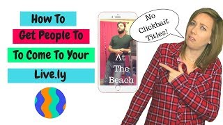 How To Get People To Come To Your Live.ly l Musical.ly