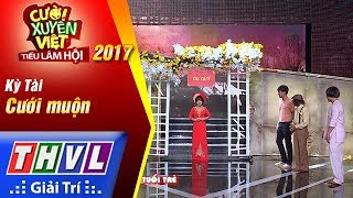 THVL | Cười xuyên Việt – Tiếu lâm hội 2017: Tập 1[1]: Cưới muộn - Kỳ Tài