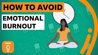 How to burn emotional burnout | BBC Ideas