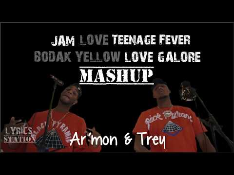 Lyrics: Ar'mon and Trey - Love Galore, Bodak Yellow, Love, Jam, Teenage Fever Mashup