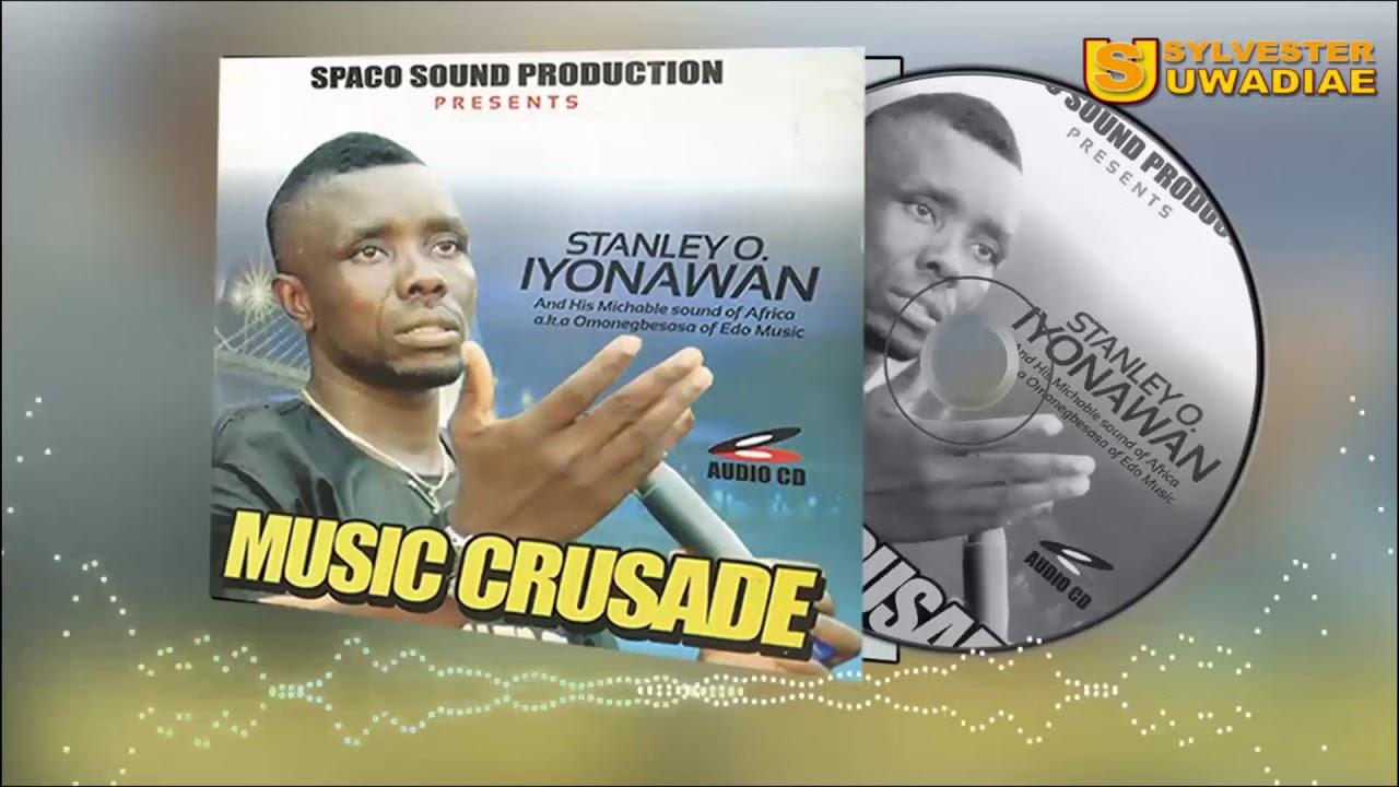 Download STANLEY O IYONANWAN - MUSIC CRUSADE [LATEST BENIN MUSIC]