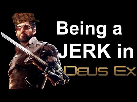 Being a Jerk in Deus Ex: Human Revolution