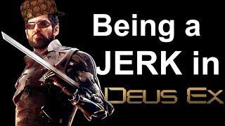 Being a Jerk in Deus Ex: Human Revolution
