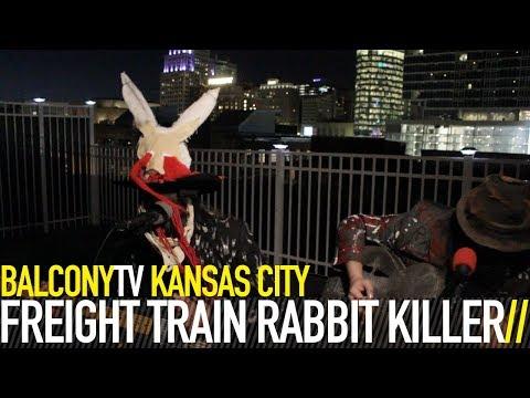 FREIGHT TRAIN RABBIT KILLER - OLD MAN IN THE MOUNTAIN (BalconyTV)