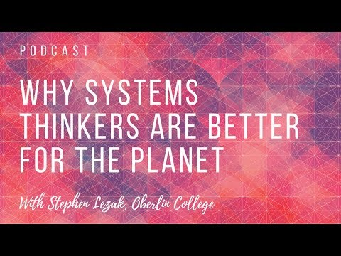 Why Systems Thinkers are Better for the Planet with Research Psychologist Stephen Lezak