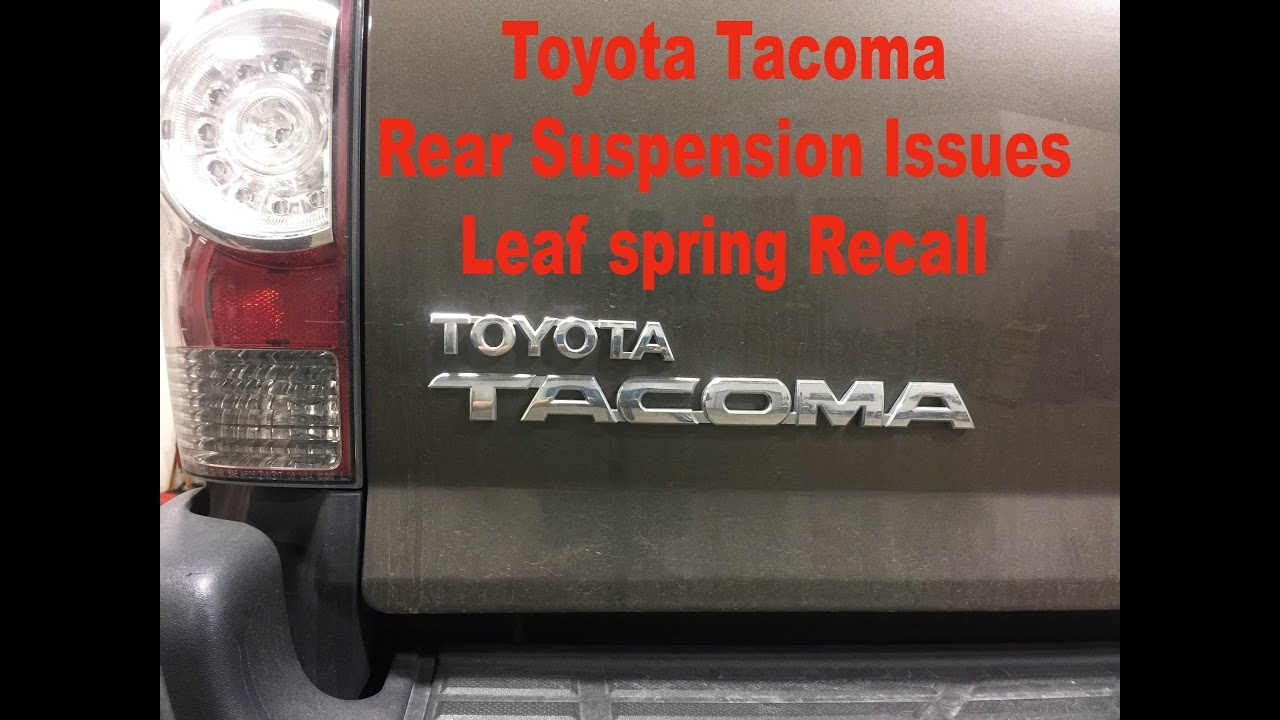 toyota tacoma suspension issues leaf spring recall youtube. Black Bedroom Furniture Sets. Home Design Ideas