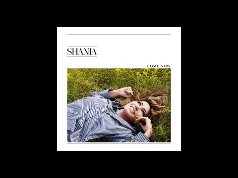 Shania Twain - Home Now (Radio Edit)...