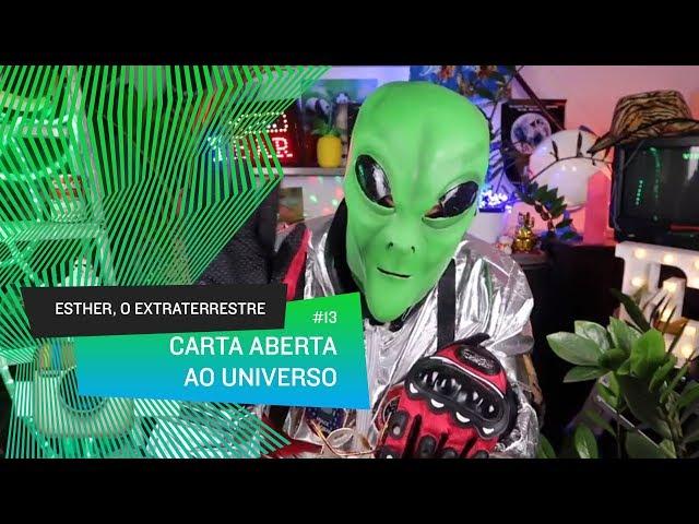 Esther, o Extraterrestre - Carta aberta ao universo #13