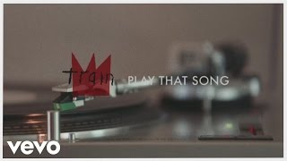 Train - Play That Song (Lyric Video) by : TrainVEVO